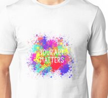 ONE TREE HILL - Your Art Matters Unisex T-Shirt