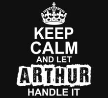 Keep Calm And Let Arthur Handle It by 2E1K