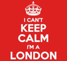 I can't keep calm, Im a LONDON by icant