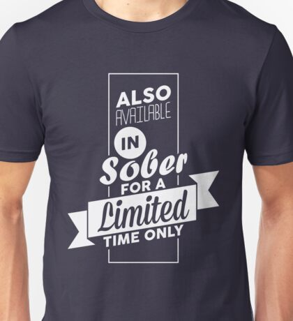 Also Available In Sober For A Limited Time Only - Funny Drinking Lover Party Graphic Novelty Design Unisex T-Shirt