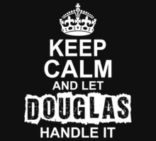 Keep Calm And Let Douglas Handle It by 2E1K