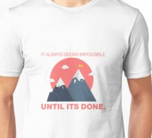 Everything seems impossible, until it's done! Unisex T-Shirt