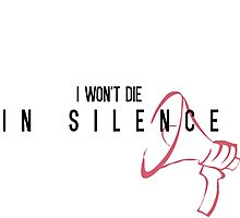 I WONT DIE IN SILENCE Photographic Print