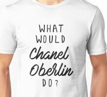 What would Chanel Oberlin do? Unisex T-Shirt