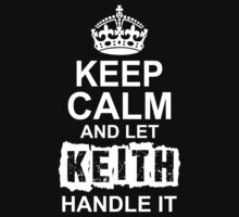 Keep Calm And Let Keith Handle It by 2E1K