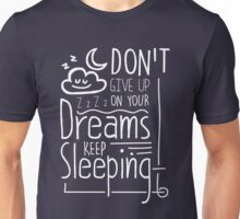 Don't Give Up On Your Dreams Keep Sleeping - Funny Motivational Text Pun Graphic Novelty Design Unisex T-Shirt