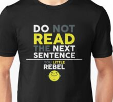 Do Not Read The Next Sentence You Little Rebel - Funny Text Pun Smiley Graphic Novelty Design Unisex T-Shirt