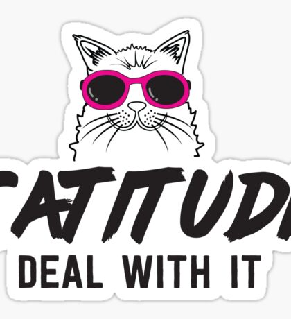 Catitude. Deal with it Sticker