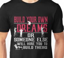 Build Own Dream Or Someone Hire You To Build Their Unisex T-Shirt