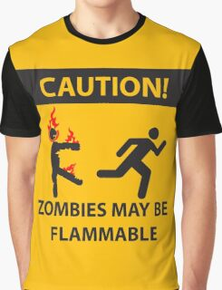 CAUTION! Zombies May Be Flammable Graphic T-Shirt