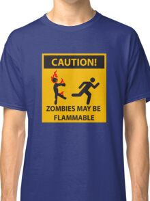 CAUTION! Zombies May Be Flammable Classic T-Shirt