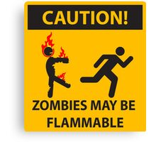 CAUTION! Zombies May Be Flammable Canvas Print