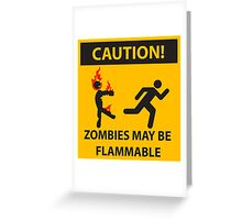 CAUTION! Zombies May Be Flammable Greeting Card
