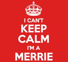 I can't keep calm, Im a MERRIE by icant