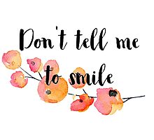 Don't Tell Me To Smile Photographic Print