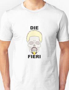 Die Fieri Unisex T-Shirt