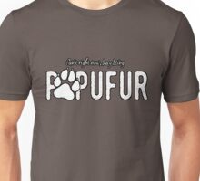 Can't right now, busy being Popufur! Unisex T-Shirt