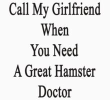 Call My Girlfriend When You Need A Great Hamster Doctor  by supernova23