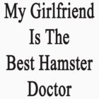 My Girlfriend Is The Best Hamster Doctor  by supernova23