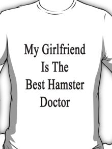 My Girlfriend Is The Best Hamster Doctor  T-Shirt