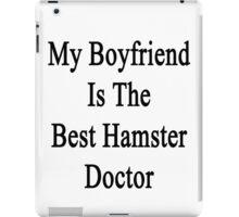 My Boyfriend Is The Best Hamster Doctor  iPad Case/Skin