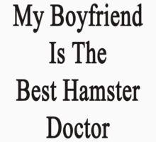 My Boyfriend Is The Best Hamster Doctor  by supernova23