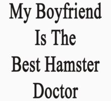 My Boyfriend Is The Best Hamster Doctor  by supernova23
