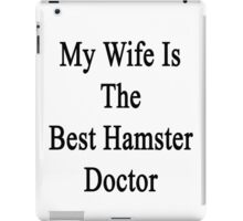 My Wife Is The Best Hamster Doctor  iPad Case/Skin
