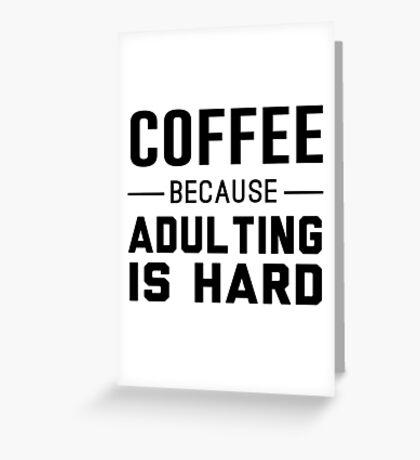 Coffee because adulting is hard Greeting Card