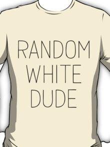 Random White Dude T-Shirt
