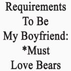 Requirements To Be My Boyfriend: *Must Love Bears  by supernova23