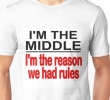 I'M THE MIDDLE - I'M THE REASON WE HAD RULES Unisex T-Shirt