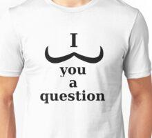 I *mustache* you a question - ver. 2 Unisex T-Shirt