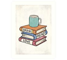 Drink, Read, Love - Book Lover Quote Art Art Print