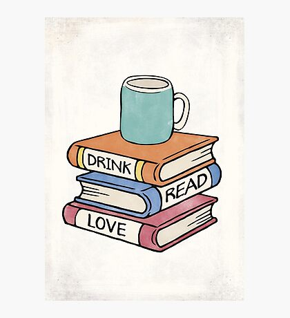 Drink, Read, Love - Book Lover Quote Art Photographic Print