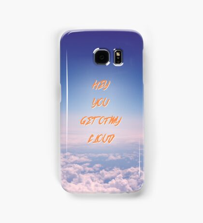 CL LIFTED HEY YOU GET OFF MY CLOUD Samsung Galaxy Case/Skin