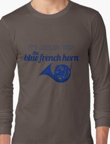 It's always been the blue french horn Long Sleeve T-Shirt