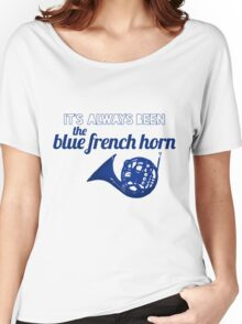 It's always been the blue french horn Women's Relaxed Fit T-Shirt
