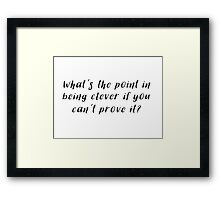 Sherlock - What's the point in being clever Framed Print