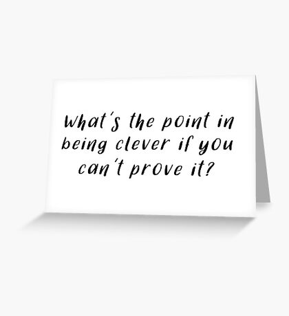 Sherlock - What's the point in being clever Greeting Card