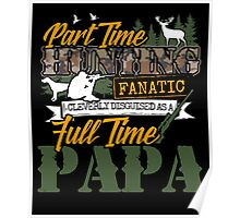 Part time Hunting Full time Papa. Poster