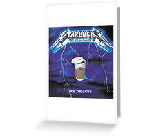 Ride The Latte Greeting Card