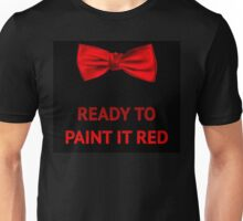Ready to paint it red Unisex T-Shirt
