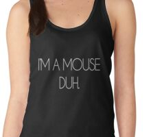 I'M A MOUSE. DUH! Women's Tank Top