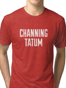 CHANNING TATUM <3 Tri-blend T-Shirt