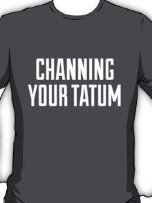 CHANNING YOUR TATUM T-Shirt