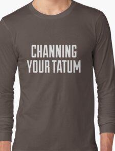 CHANNING YOUR TATUM Long Sleeve T-Shirt