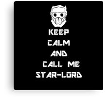 Keep Calm and call me Star-Lord Canvas Print
