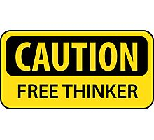 Caution - Free Thinker Photographic Print
