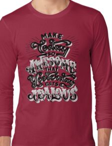 Make Today So Awesome Long Sleeve T-Shirt